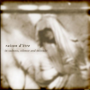 raison d'être альбом In Sadness, Silence and Solitude