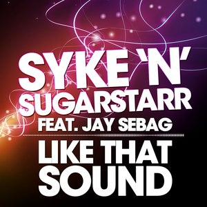 Syke'N'Sugarstarr альбом Like That Sound (feat. Jay Sebag)