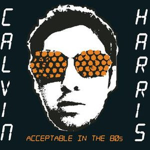Calvin Harris альбом Acceptable In The 80s
