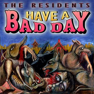 The Residents альбом Have A Bad Day