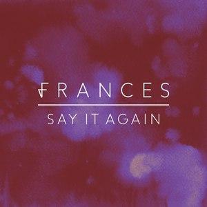 Frances альбом Say It Again