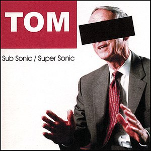 Tom альбом Sub Sonic / Super Sonic