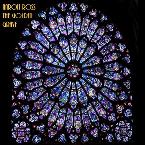 Aaron Ross альбом The Golden Grave