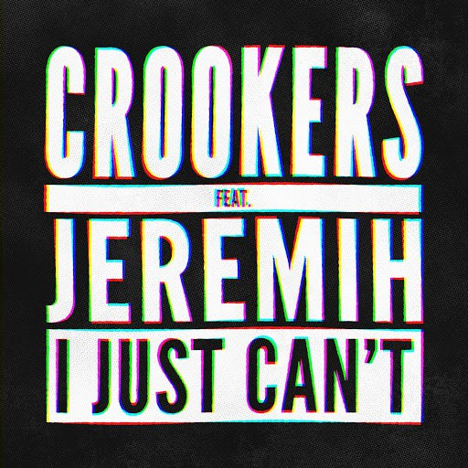 Crookers альбом I Just Can't (feat. Jeremih) [Remixes, Vol. 2]