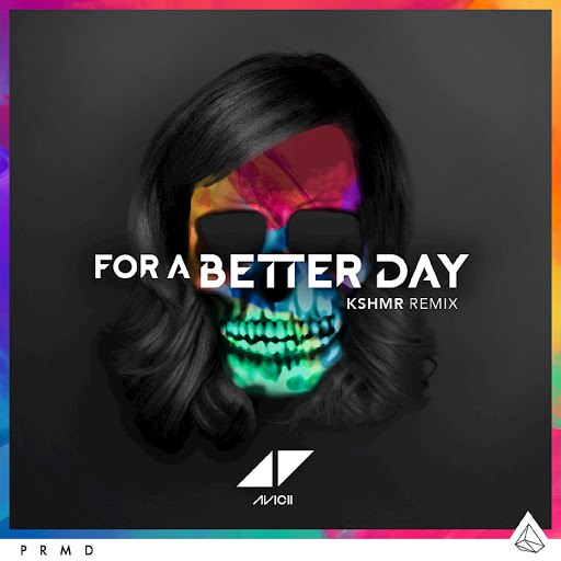 Avicii альбом For A Better Day (KSHMR Remix)