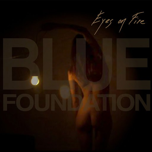 Blue Foundation альбом Eyes on Fire