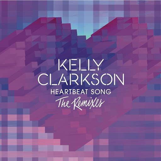 Kelly Clarkson альбом Heartbeat Song (The Remixes)