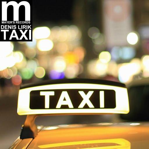 Слушать Денис Лирик: альбом Taxi