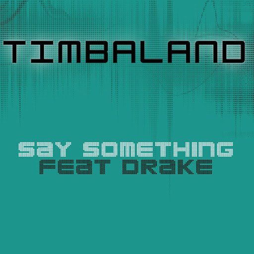 Timbaland альбом Say Something (Featuring Drake)