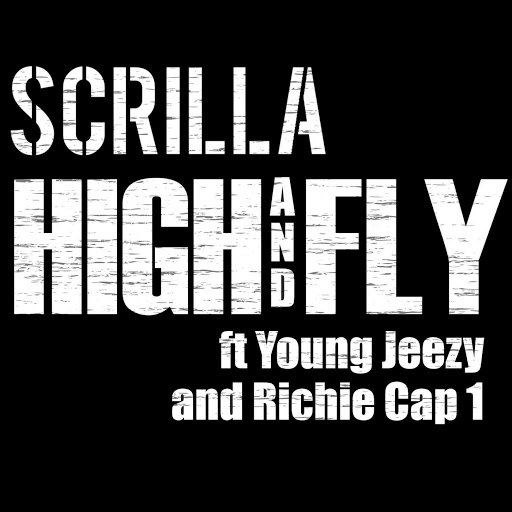 Scrilla альбом High and Fly (feat. Young Jeezy & Richie Cap 1)