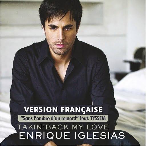 Enrique Iglesias альбом Takin' Back My Love (Sans l'ombre d'un remord) (France Version)