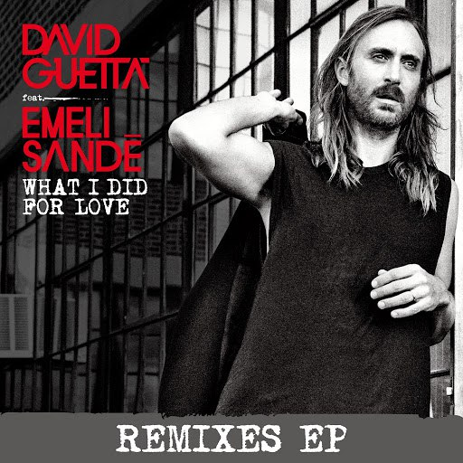 David Guetta альбом What I did for Love (feat. Emeli Sandé) [Remixes]