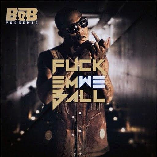 B.o.B альбом Fuck Em We Ball