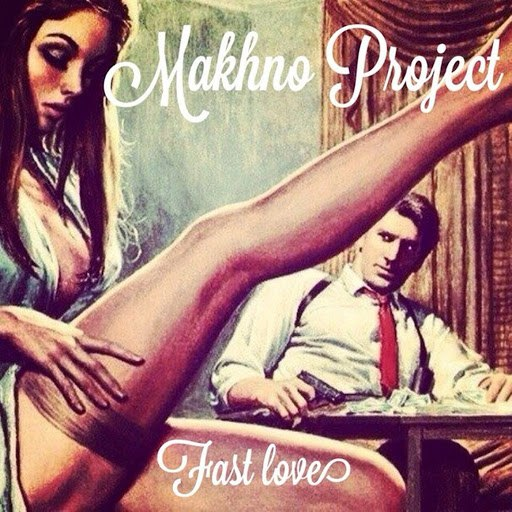 Makhno Project альбом Fast Love (Radio Edit)