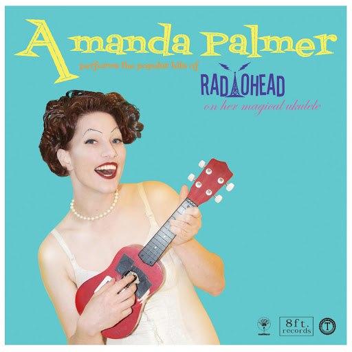 Amanda Palmer альбом Amanda Palmer Performs the Popular Hits of Radiohead on Her Magical Ukulele