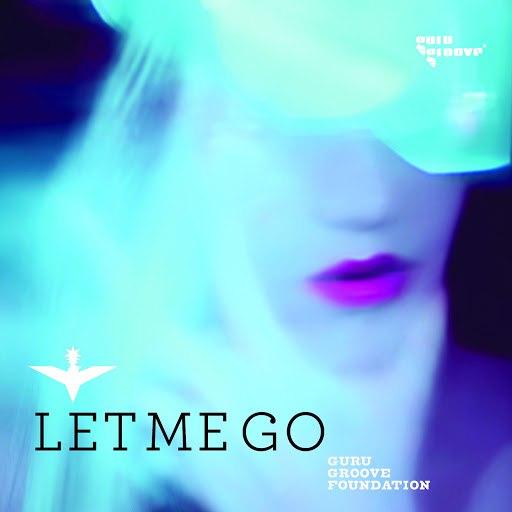 Guru Groove Foundation альбом Let Me Go