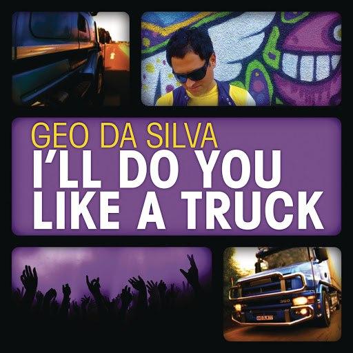 Geo Da Silva альбом I'll Do You Like A Truck