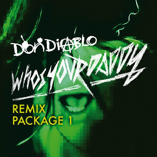 Don Diablo альбом Who's Your Daddy Remix Package 1