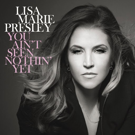 Lisa Marie Presley альбом You Ain't Seen Nothin' Yet