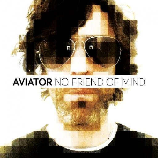 Авиатор альбом No Friend Of Mind