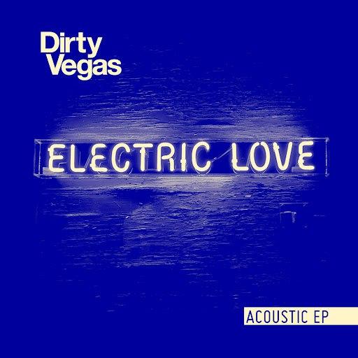 Dirty Vegas альбом Electric Love Acoustic EP