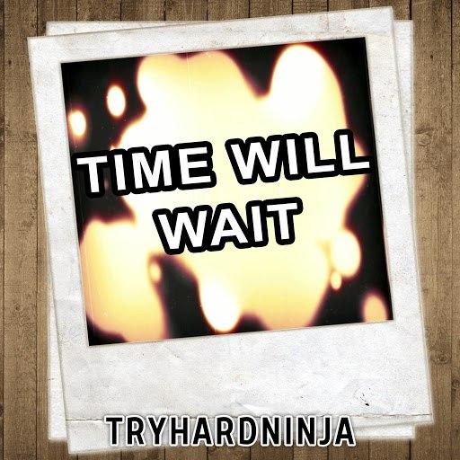 TryHardNinja альбом Time Will Wait