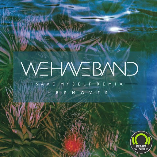 We Have Band альбом Save Myself Remix + Removes