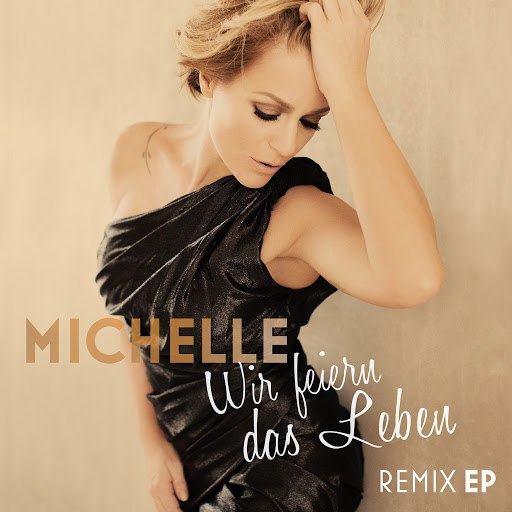 Мишель альбом Wir feiern das Leben (Remix EP)