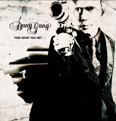 Bang Gang альбом Find What You Get - EP