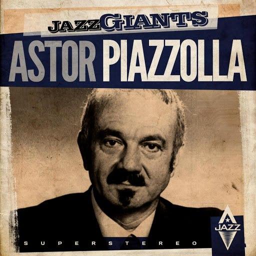 Астор Пьяццолла альбом Jazz Giants (Remastered)