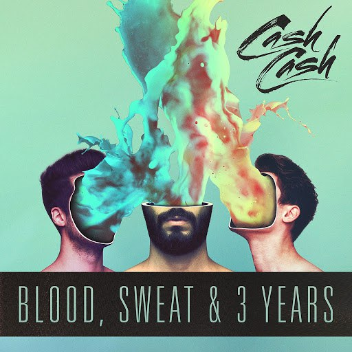 Cash Cash альбом Blood, Sweat & 3 Years