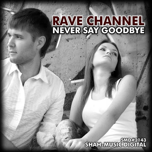 Rave Channel альбом Never Say Goodbye