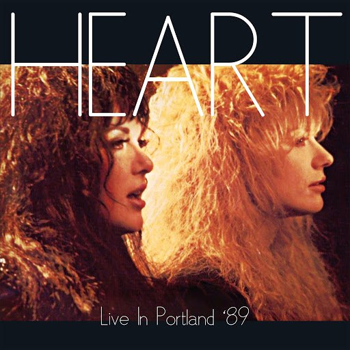 Heart альбом Live In Portland May 12th 1989 (Remastered) [Live FM Radio Broadcast Concert In Superb Fidelity]
