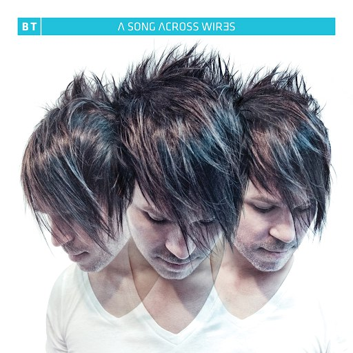 BT альбом A Song Across Wires (Extended Versions)