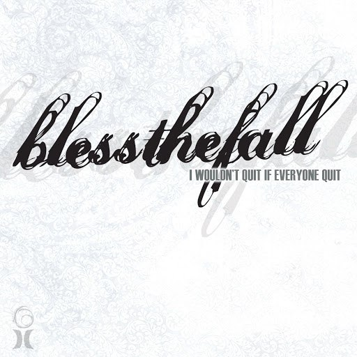 Blessthefall альбом I Wouldn't Quit If Everyone Quit