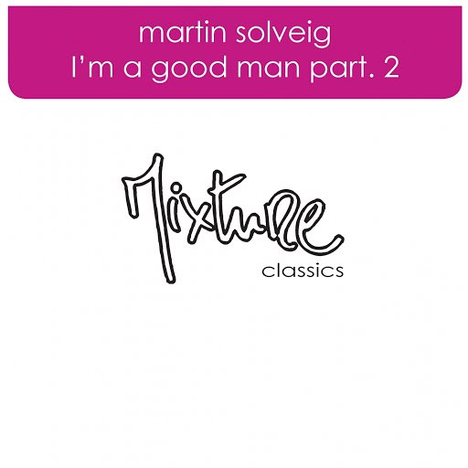 Martin Solveig альбом I'm A Good Man Remixes Part 2