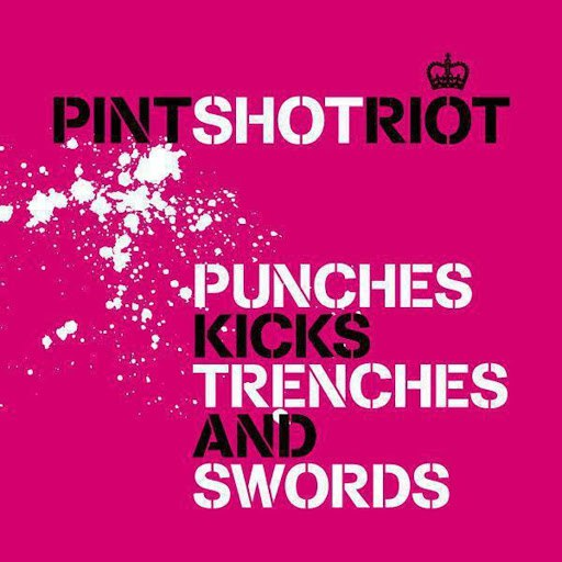 Pint Shot Riot альбом Punches, Kicks, Trenches and Swords