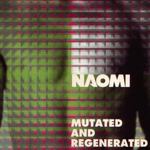 Naomi альбом Mutated & Regenerated EP