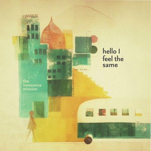 the innocence mission альбом Hello I Feel the Same