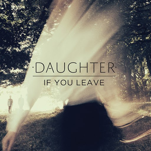 daughter альбом If You Leave