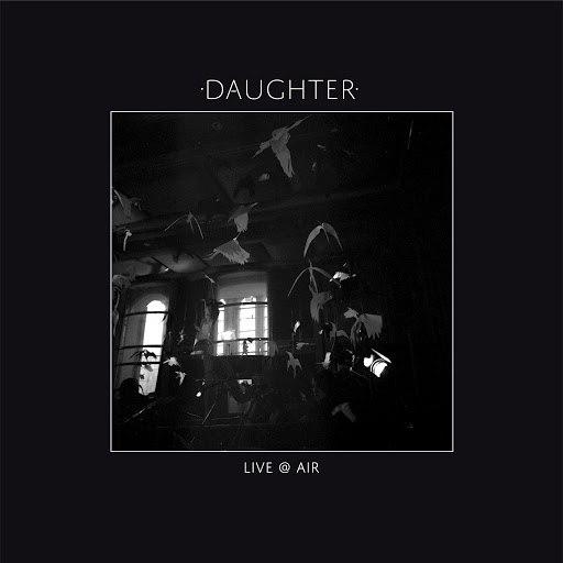daughter альбом Live @ Air (Live)