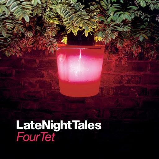 Four Tet альбом Late Night Tales: Four Tet
