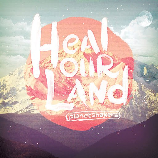 Planetshakers альбом Heal Our Land