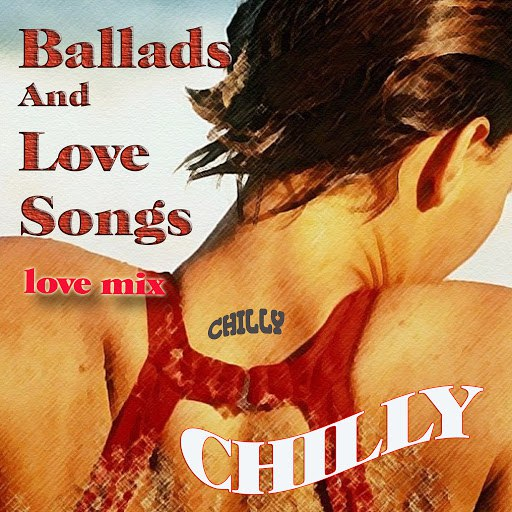 Chilly альбом Ballads And Love Songs