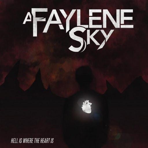 A Faylene Sky альбом Hell Is Where the Heart Is