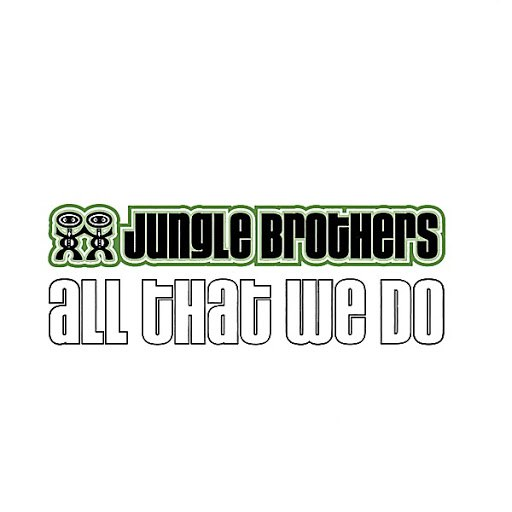 Jungle Brothers альбом All That We Do