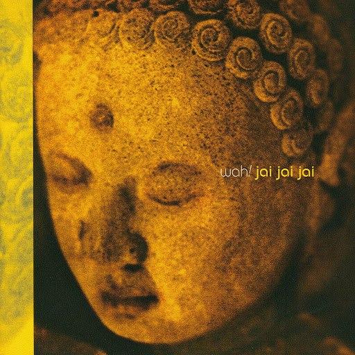 Wah! альбом Jai Jai Jai