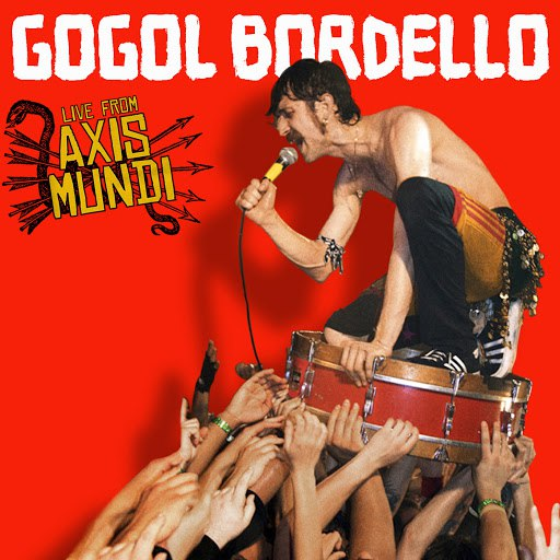 Gogol Bordello альбом Live From Axis Mundi