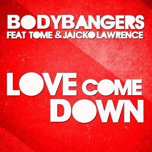 Bodybangers альбом Love Come Down
