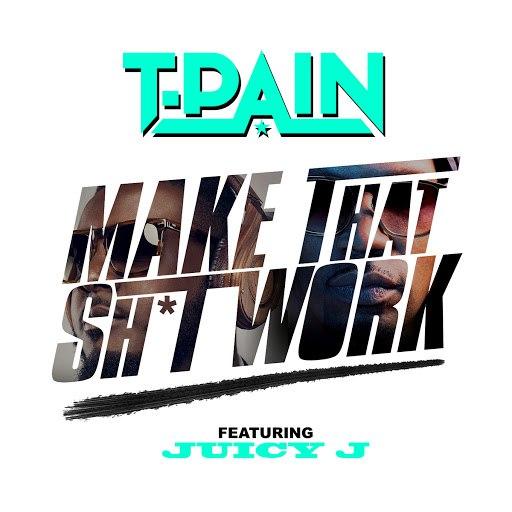 T-Pain альбом Make That Sh*t Work